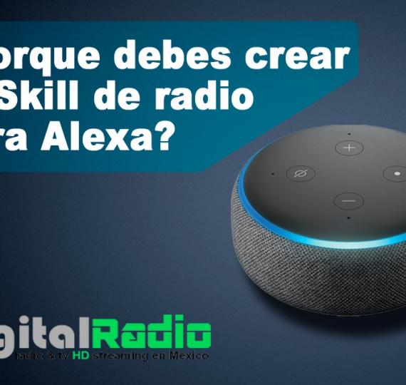 Porque debes crear tu Skill de Radio para Alexa… Aqui te lo decimos